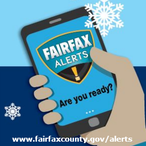 Sign up for severe weather alerts from Fairfax Alerts at www.fairfaxcounty.gov/alerts