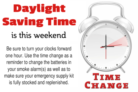 Daylight Saving Time is the time to change your clocks, change the batteries in your smoke alarms and restock your emergency supply kit.