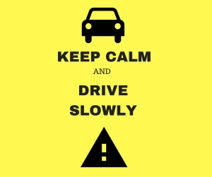 keep calm and slow down